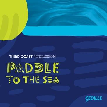 Paddle to the Sea: Third Coast Percussion – Music by Third Coast Percussion, Philip Glass, Jacob Druckman – Cedille Records