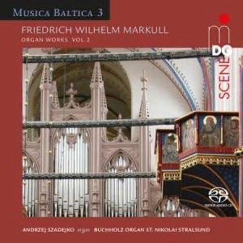 Musica Baltica Vol.3: FW Markull – Organ Works – MDG