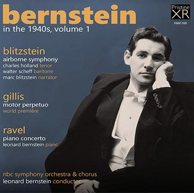Bernstein in the 1940s, Volume I = BLITZSTEIN: Airborne Symphony; GILLIS: Motor Perpetuo; RAVEL: Piano Concerto in G Major – Charles Holland, tenor/ Walter Scheff, baritone/ Marc Blitzstein, The Monitor (Narrator)/ NBC Symphony and Chorus/ Leonard Bernstein, piano and conductor – Pristine Audio