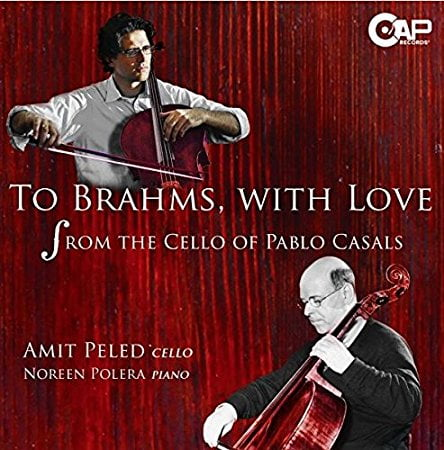 To Brahms, With Love = BRAHMS: Cello Sonatas – Amit Peled, cello/ Noreen Polera, piano – CAP Records