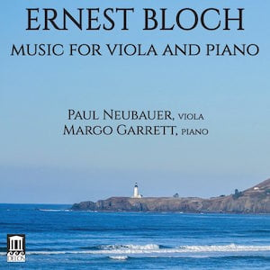 BLOCH: Music for Viola and Piano – Paul Neubauer, viola/ Margo Garrett, piano – Delos