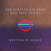 Bob Mintzer Big Band, New York Voices – Meeting Of Minds – MCG JAZZ