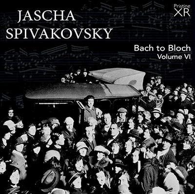 Jascha Spivakovsky: Bach to Bloch, Volume VI – Jascha Spivakovsky, piano – Pristine Audio