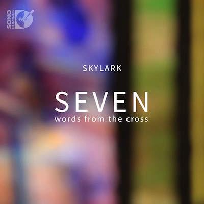 """Seven Words from the Cross"" – Skylark – Sono Luminus"