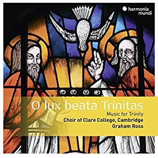 """O lux beata Trinitas – Music for Trinity"" – Choir of Clare College, Cambridge – Harmonia mundi"