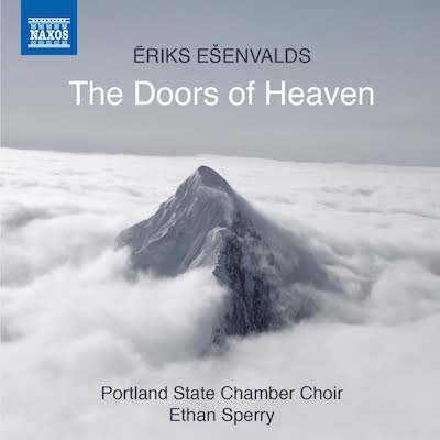 Eriks Esenvalds: THE DOORS OF HEAVEN – Portland State Chamber Choir – Naxos