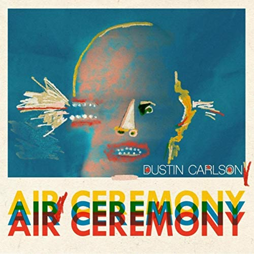 Dustin Carlson – Air Ceremony – Out of Your Head