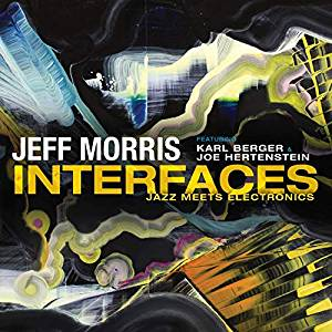 Jeff MORRIS – Interfaces: Jazz Meets Electronics Ravello Records