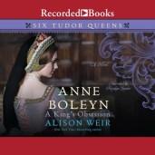 """ANNE BOLEYN: A KING""""S OBSESSION by Alison Weir, read by Rosalyn Landor"""
