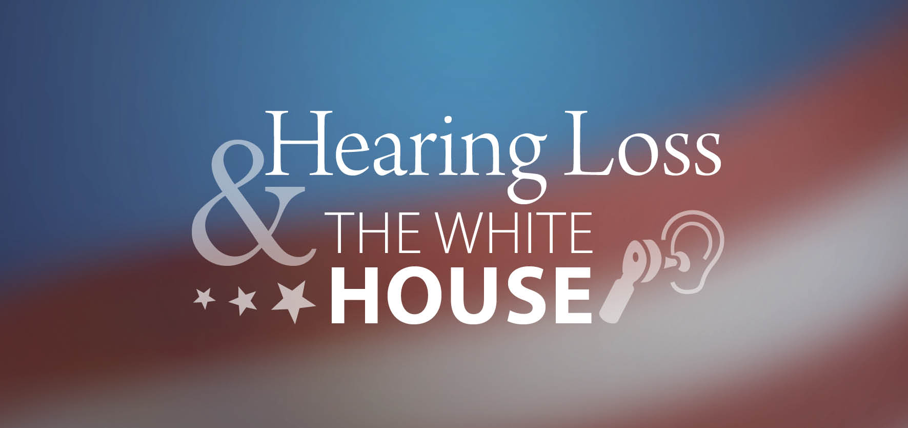 Hearing loss in the white house