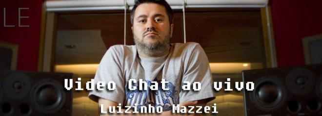 Video Chat ao vivo com Luizinho Mazzei - Quarta - 21/03! 2