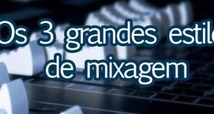 Os três grandes estilos de mixagem 2
