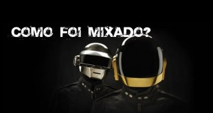 Como foi Mixado o Disco do DAFT PUNK 4