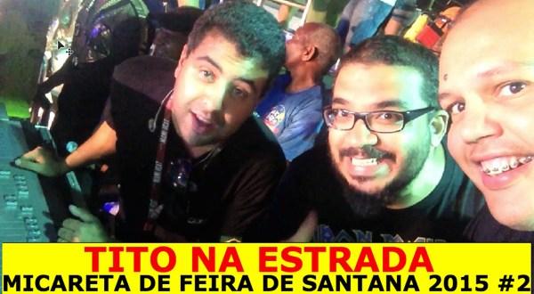 Micareta de Feira de Santana 2015 parte 2 | Tito na Estrada #10 4