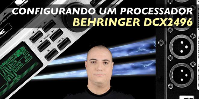 Configurando um processador! BEHRINGER DCX2496 - Vídeo 2