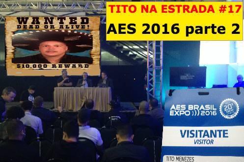 AES 2016 São Paulo parte 2 | Tito Na Estrada #17 - Video 7