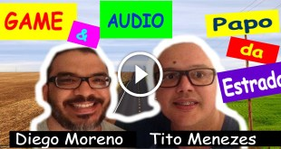 Game & Audio com Diego Moreno | Papo da Estrada #3 2