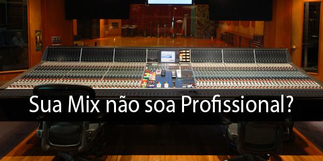 5 Razões porque sua mixagem não soa profissional 1
