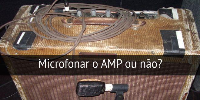 Microfonar o amplificador ou não?