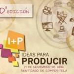Abierta la convocatoria para la décima edición de 'I+P Ideas para producir' de Galicia