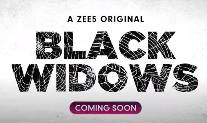 ZEE5 Black Widows Release Date, Story, Cast, Promo, Where To Watch?