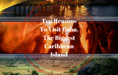Top Reasons To Visit Cuba, The Biggest Caribbean Island, Part 2