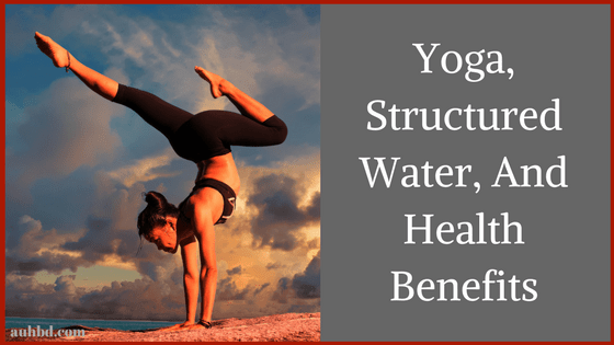 Yoga, Structured Water, And Health Benefits
