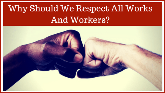 Why We Should Respect All Works And Workers