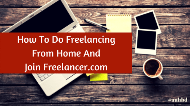 How To Do Freelancing From Home And Join Freelancer.com