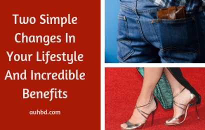 Two Simple Changes In Your Lifestyle And Incredible Benefits