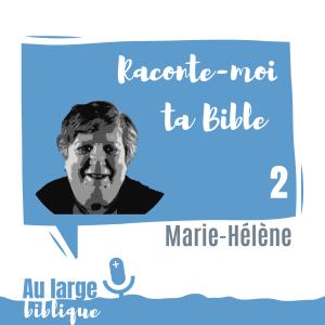 Raconte-moi ta Bible (podcast) Marie-Hélène