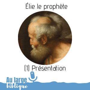 Élie le prophète (podcast) Présentation