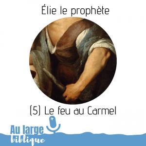 Élie le prophète (podcast) Le feu au Carmel