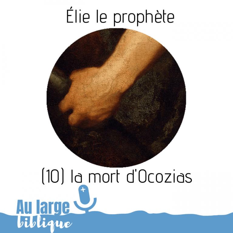 Élie le prophète (podcast) La mort d'Ocozias