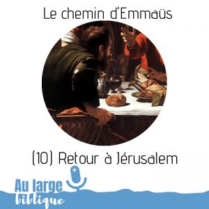 Le chemin d'Emmaüs (podcast) Fin : Retour à Jérusalem