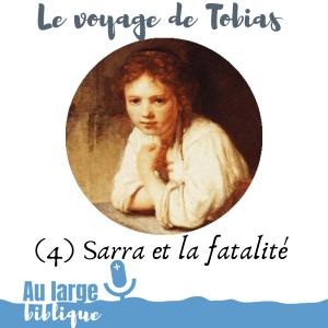 Le voyage de Tobias (podcast) Sarra et la fatalité