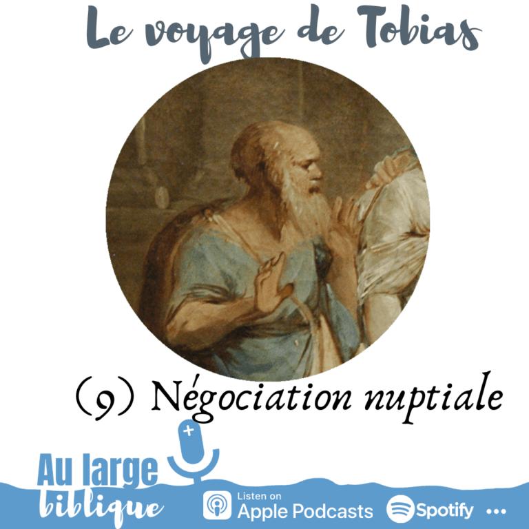 Le voyage de Tobias (podcast) Négociation nuptiale