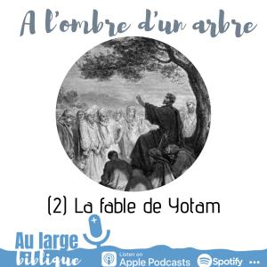 A l'ombre d'un arbre (podcast) La fable de Yotam