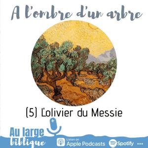 A l'ombre d'un arbre (podcast) L'olivier du Messie