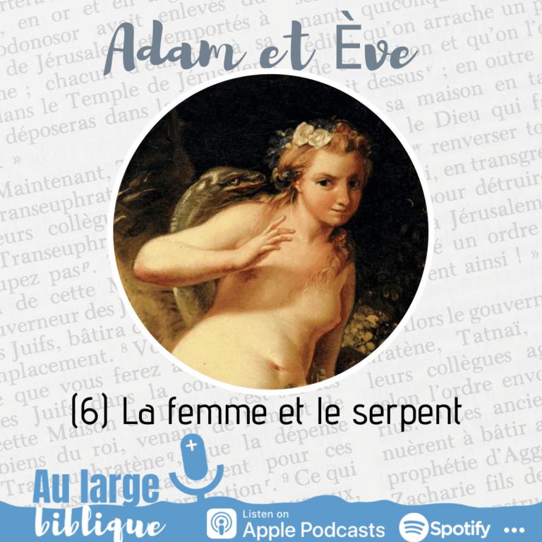 Adam et Eve : à qui la faute ? (6) La femme et le serpent