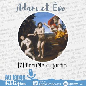 Adam et Eve : à qui la faute ? (7) Enquête au jardin