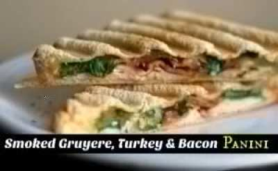 Smoked Gruyere, Turkey & Bacon Panini | Aunt Bee's Recipes
