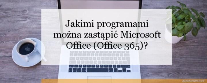 Jakimi darmowymi programami można zastąpić Microsoft Office (Office 365)?