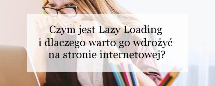 Czym jest Lazy Loading i dlaczego warto go wdrożyć na stronie internetowej?