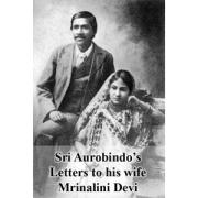 Sri Aurobindo's letters to his wife Mrinalini Devi