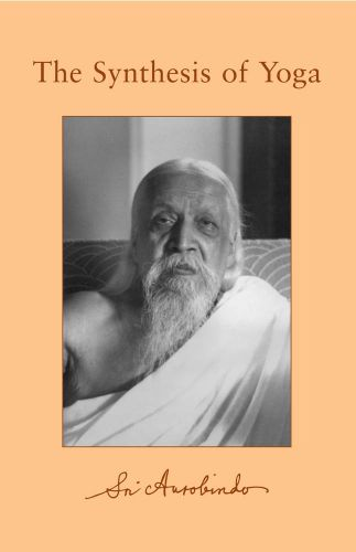 Ebook: The Synthesis of Yoga by Sri Aurobindo