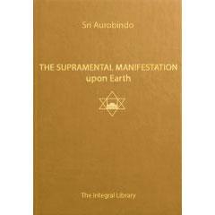 The Supramental Manifestation upon Earth by Sri Aurobindo