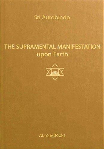 The Supramental Manifestation upon Earth