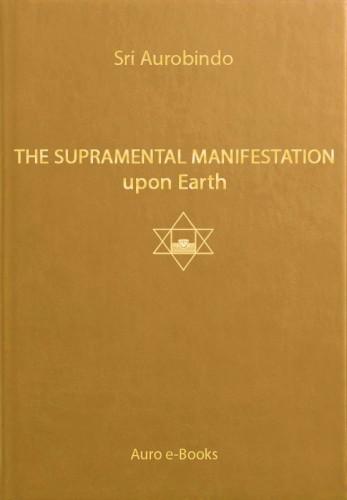 The Supramental Manifestation upon Earth