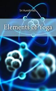 Elements of Yoga by Sri Aurobindo
